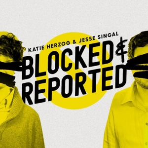 Blocked and Reported by Katie Herzog and Jesse Singal