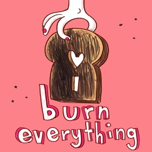I Burn Everything: Food & Relationships by Campfire Media
