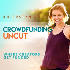 Crowdfunding Uncut | Kickstarter| Indiegogo | Where Entrepreneurs Get Funded by Khierstyn Ross