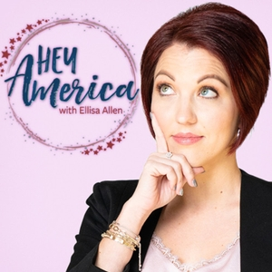 Hey America Podcast with Ellisa Allen by Hey America!
