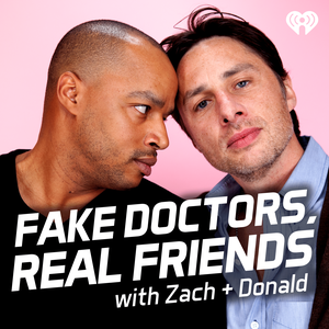 Fake Doctors, Real Friends with Zach and Donald by iHeartRadio