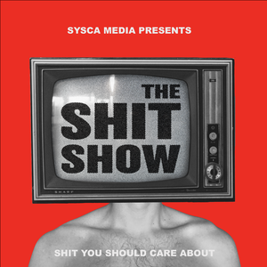 The Shit Show by Shit You Should Care About