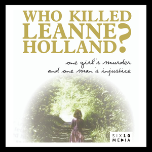 Who Killed Leanne Holland? by Six10 Media Group