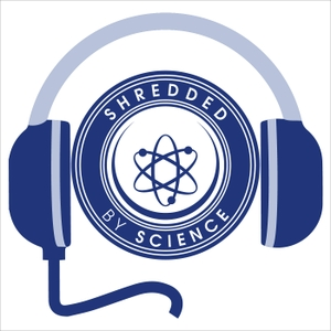Shredded by Science Radio by ShreddedByScience.com: Your Complete Guide to Evidence-Based Fitness