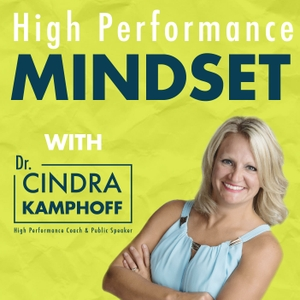 High Performance Mindset | Learn from World-Class Leaders, Consultants, Athletes & Coaches about Mindset by Dr. Cindra Kamphoff