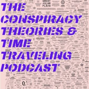 Conspiracy Theories and Time Travel Podcast by Someguy