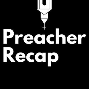 Preacher Recap by Josh Wade