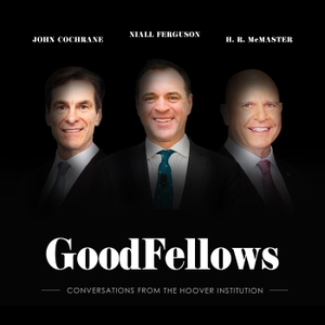 GoodFellows: Conversations from the Hoover Institution by Hoover Institution
