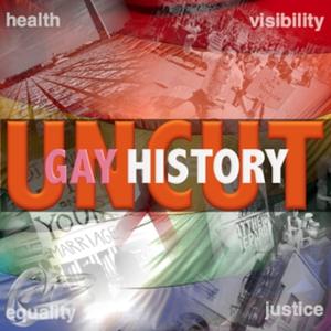 Gay History: Uncut by Ryan J. Davis