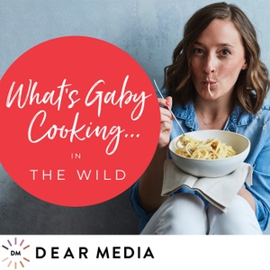 What's Gaby Cooking in The Wild by Gaby Dalkin/Dear Media