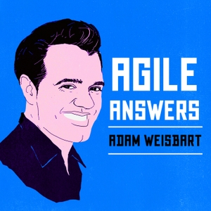 Agile Answers by Adam Weisbart: Certified Scrum Trainer & Agile Coach