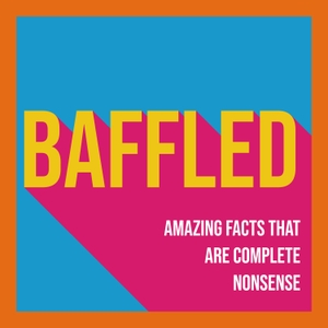 Baffled: Amazing Facts That Are Complete Nonsense by Create
