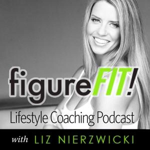 figureFIT! Lifestyle Coaching Podcast by Liz Nierzwicki
