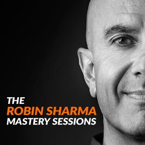 The Robin Sharma Mastery Sessions by Robin Sharma
