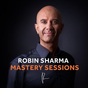 The Robin Sharma Mastery Sessions Podcast
