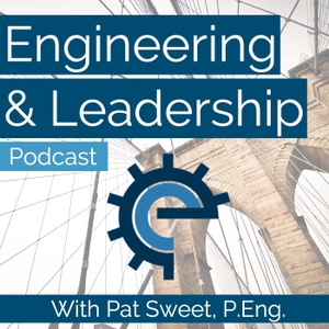 Engineering and Leadership Podcast by Pat Sweet, P.Eng, MBA, CSEP, PMP