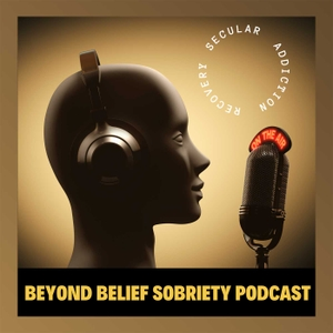 Beyond Belief Sobriety by Beyond Belief Sobriety Podcast