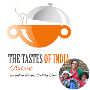 The Tastes of India Podcast in Hindi : Healthy Living Tips and Cookery Show by Puja - Blogger, Home Business Owner, Self Proclaimed Cook