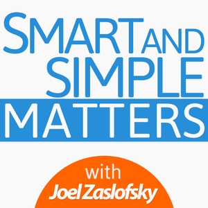 Smart and Simple Matters: Creating Community, Simplicity, and Authenticity with You by Joel Zaslofsky: Simplifier, Community-Builder, Connector, Curator, Entrepreneur, Podcaster, and Spreadsheet Guy