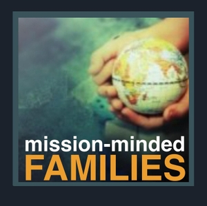 Mission-Minded Families with Ann Dunagan by Harvest Ministry