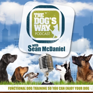 The Dog's Way Podcast: Dog Training for Real Life by Sean McDaniel