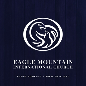 EMIC Audio Podcast by Eagle Mountain International Church