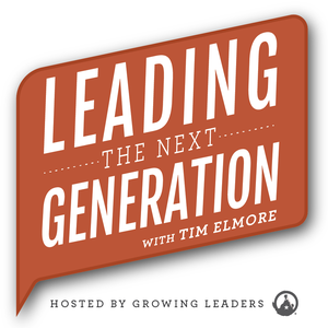Leading the Next Generation with Tim Elmore by Growing Leaders