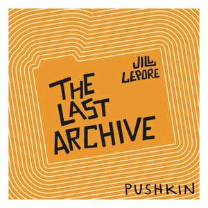 The Last Archive by Pushkin Industries