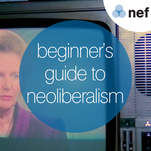 Beginner's Guide to Neoliberalism by New Economics Foundation