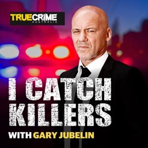I Catch Killers with Gary Jubelin by True Crime Australia