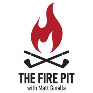 The Fire Pit with Matt Ginella by Matt Ginella