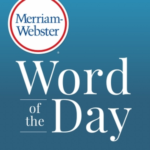 Merriam-Webster's Word of the Day by Merriam-Webster