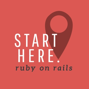 Start Here: Ruby on Rails by Dain Miller / StartHere.FM