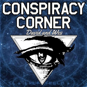 Conspiracy Corner - Dave and Wes by David and Wes