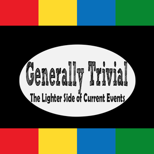 Generally Trivial: Current events, pop culture, sports, and odd news every fortnight. by Generally Trivial