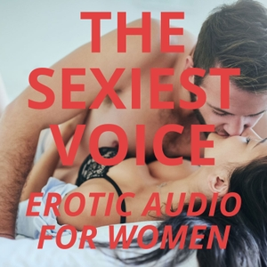 The Sexiest Voice ASMR - Erotic Audio For Women, Romance Novels, Erotic Stories, Erotica And Much More Sexy Naughtiness