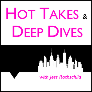 Hot Takes & Deep Dives by Jess Rothschild