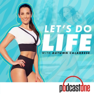 Let's Do Life with Autumn Calabrese by PodcastOne