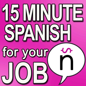 Learn 15 Minute Spanish for your Job Podcast by Miguel Lira