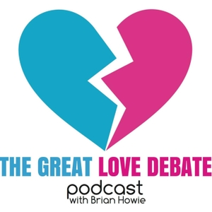The Great Love Debate with Brian Howie by PodcastOne / Carolla Digital