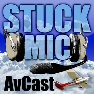 Stuck Mic AvCast – An Aviation Podcast About Learning to Fly, Living to Fly, & Loving to Fly by Carl Valeri, Rick Felty, Victoria Neuville, Sean Moody