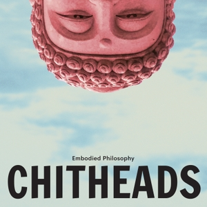 CHITHEADS from Embodied Philosophy by Five Tattvas