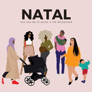 NATAL by You Had Me at Black, The Woodshaw