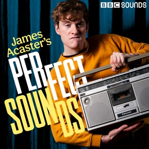 James Acaster's Perfect Sounds by BBC Radio