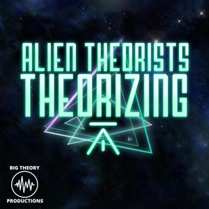ALIEN THEORISTS THEORIZING by Meteor Studios