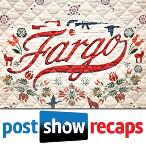 Fargo | Post Show Recaps of the FX Series by Podcast Recaps of Fargo on FX from Josh Wigler, Antonio Mazzaro & Jeremiah Panhorst