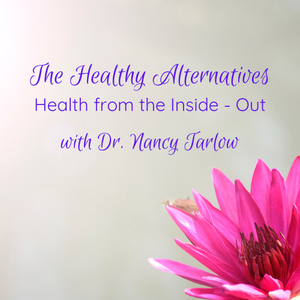 The Healthy Alternatives by Dr. Nancy Tarlow | Guests such as Barbara Loe Fisher & Tedd Koren discuss all things natural to ensure that your family experiences incredible health.