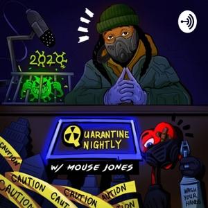 Quarantine Nightly w/ Mouse Jones by Quarantine Nightly