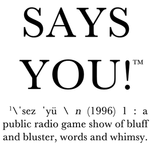 Says You! - A Quiz Show for Lovers of Words, Culture, and History by Pipit and Finch
