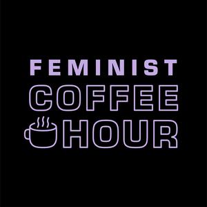 Feminist Coffee Hour by Feminist Coffee Hour